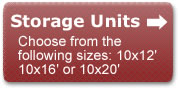 Choose from the following storage unit sizes: 10x12', 10x16', 10x20'.